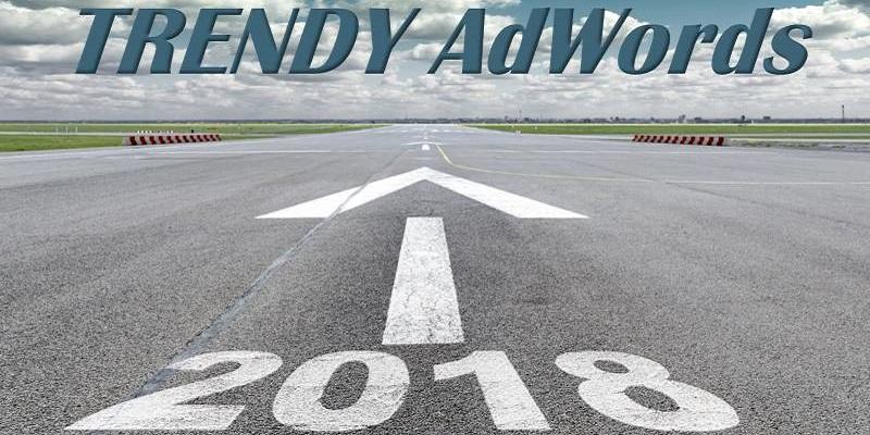 trendy adwords 2018